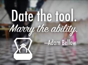 Date the tool, Marry the ability